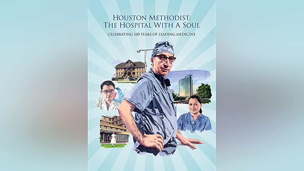 Houston Methodist: The Hospital with a Soul Celebrating 100 Years of Leading Medicine