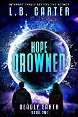 Hope Drowned: a unique and mysterious YA Disaster Dystopian (Deadly Earth Book 1) Kindle Edition