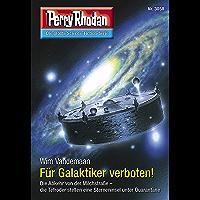 "Perry Rhodan 3058: Für Galaktiker verboten!: Perry Rhodan-Zyklus ""Mythos"" (Perry Rhodan-Erstauflage) (German Edition) book cover"