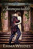 Incomparable (Improper Ladies Book 2)