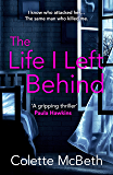 The Life I Left Behind: A must-read taut and twisty psychological thriller