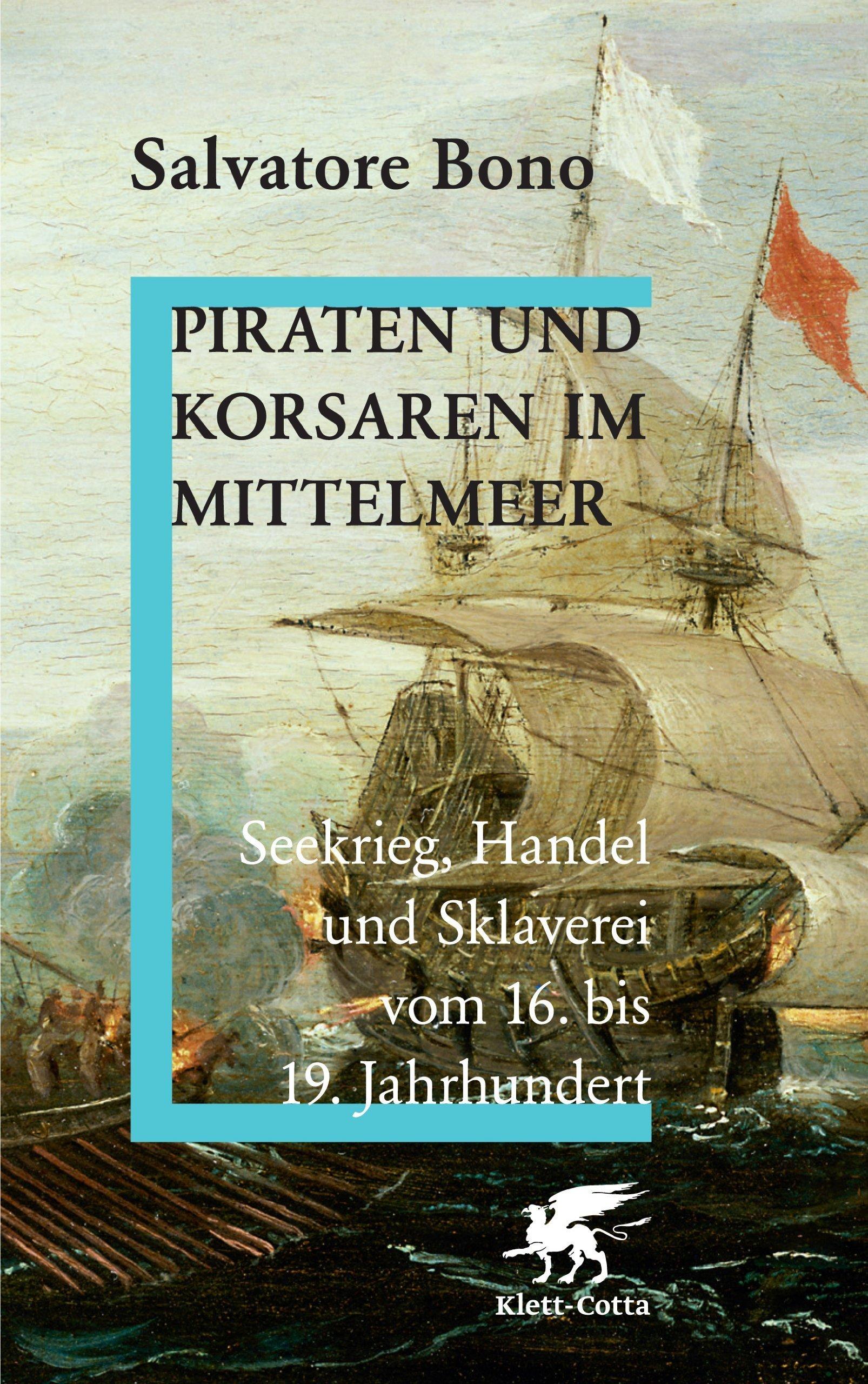 Piraten und Korsaren im Mittelmeer: Seekrieg, Handel und Sklaverei vom 16. bis 19. Jahrhundert von Salvatore Bono (1. September 2009) Gebundene Ausgabe