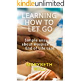 Learning How to Let Go: Simple Answers about Hospice and End of Life Care