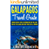 GALAPAGOS TRAVEL GUIDE: Discover useful pieces of information that will help you visit the Islands and enjoy your stay all through!