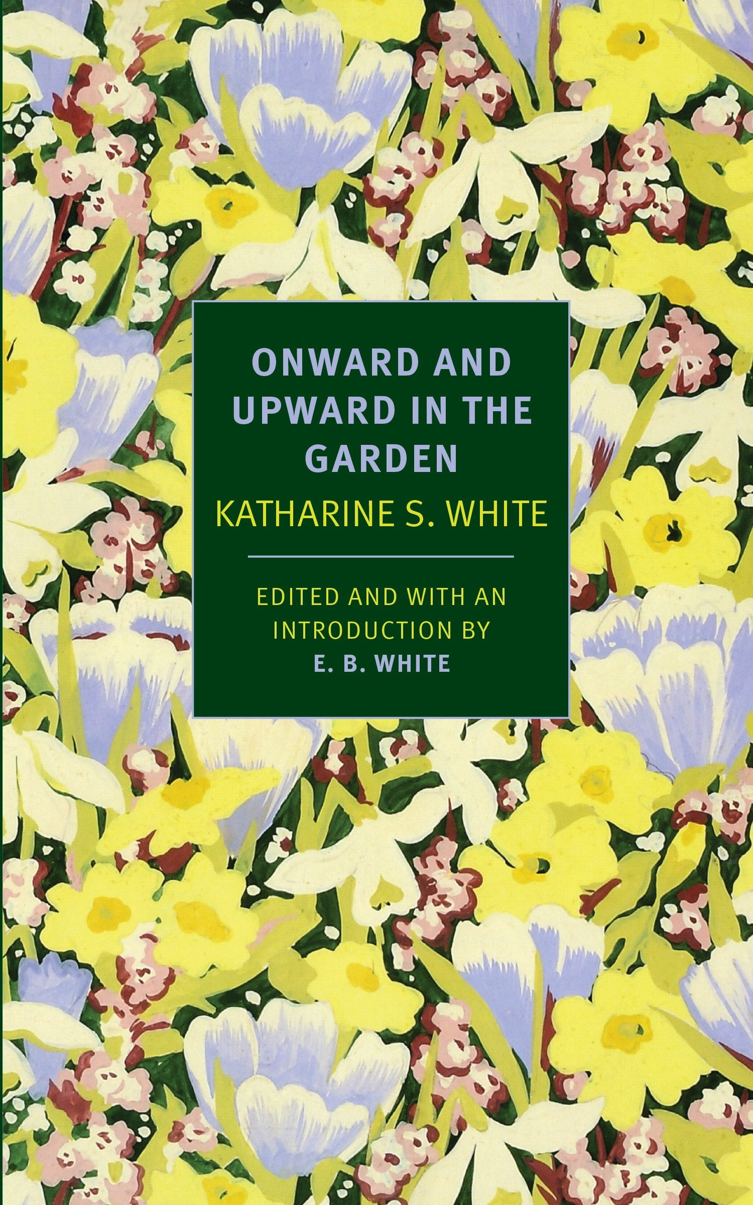 Onward and Upward in the Garden (New York Review Books Classics) Paperback – March 17, 2015 Katherine S. White E. B. White NYRB Classics 1590178505