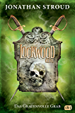 Lockwood & Co. - Das Grauenvolle Grab (Die Lockwood & Co.-Reihe 5)