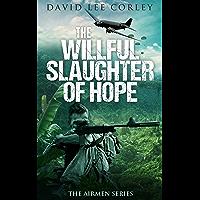 The Willful Slaughter of Hope: A Vietnam War Novel (The Airmen Series Book 9)