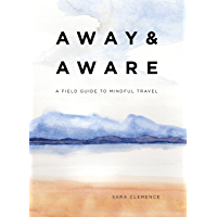 Away & Aware: A Field Guide to Mindful Travel (English Edition)