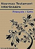 Nouveau Testament Interlinéaire Français / Grec: Avec des définitions pour chaque mot grec