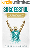 SUCCESSFUL: Have success in all that you do, be your very best self, see your goals come through! (Success, Habits, Self Confidence, Mindset)