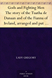 Gods and Fighting Men The story of the Tuatha de Danaan and of the Fianna of Ireland, arranged and put into English by Lady Gregory