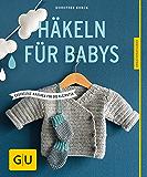 Häkeln für Babys: Kuschelige Maschen für die Kleinsten (GU Kreativratgeber)