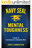 Navy SEAL Mental Toughness: A Guide To Developing An Unbeatable Mind (English Edition)