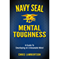 Navy SEAL Mental Toughness: A Guide To Developing An Unbeatable Mind (Special Operations Series Book 1) (English Edition…