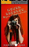 Mujer rebelde, Mujer independiente: Novela Anti Romántica (Spanish Edition)