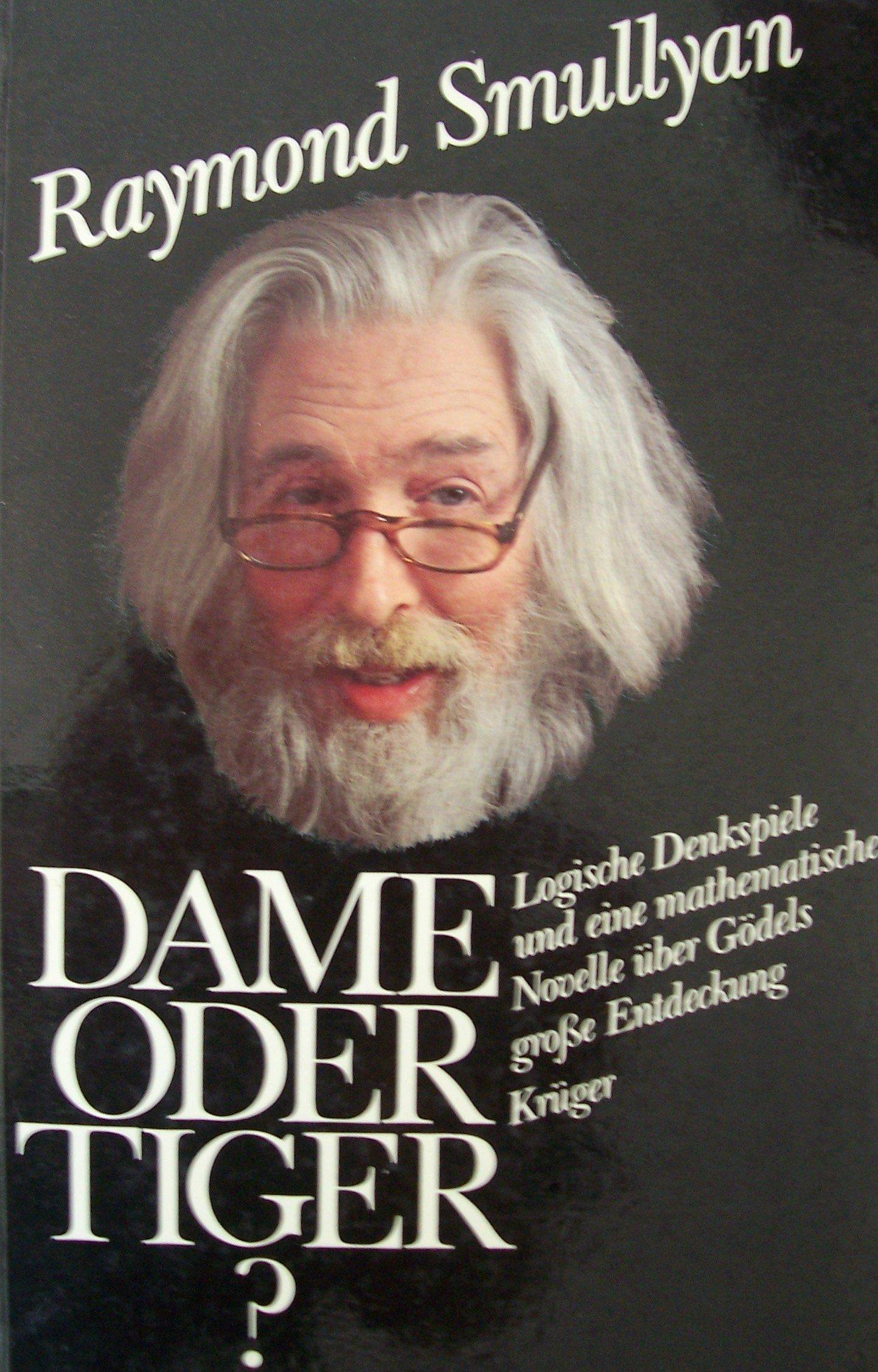 Dame oder Tiger? Logische Denkspiele und eine mathematische Novelle über Gödels große Entdeckung.