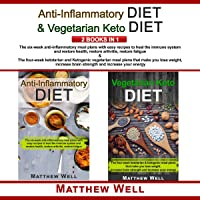 Anti-Inflammatory Diet & Vegetarian Keto Diet: 2 Books in 1: Anti-inflammatory Meal Plans: Restore Immune System, Health, Arthritis, Fatigue & Ketogenic Meal Plans: Lose Weight, Increase Brain Strength and Energy