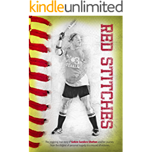 Red Stitches: The inspiring true story of LeAnn Sanders Shelton and her journey from the dugout of personal tragedy to a…