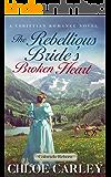 The Rebellious Bride's Broken Heart: An Inspirational Historical Romance Novel (Colorado Reborn Book 5)