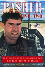 Basher Five-Two: The True Story of F-16 Fighter Pilot Captain Scott O'Grady Paperback