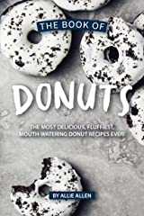 The Book of Donuts: The Most Delicious, Fluffiest, Mouth-Watering Donut Recipes Ever! Kindle Edition