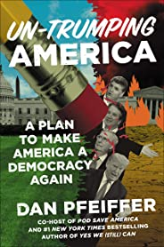 Un-Trumping America: A Plan to Make America a Democracy Again