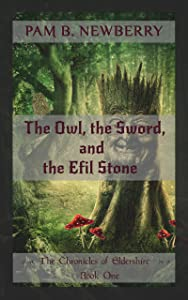 The Owl, the Sword, & the Efil Stone (The Chronicles of Eldershire Book 1)