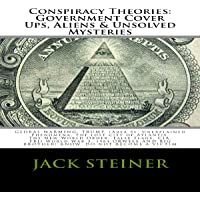 Conspiracy Theories: Government Cover Ups, Aliens & Unsolved Mysteries: Global Warming, Trump, Area 51, FBI, JFK Assassination, World War 3, 1984