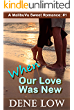 When Our Love Was New: A MalibuVu Sweet Romance #1