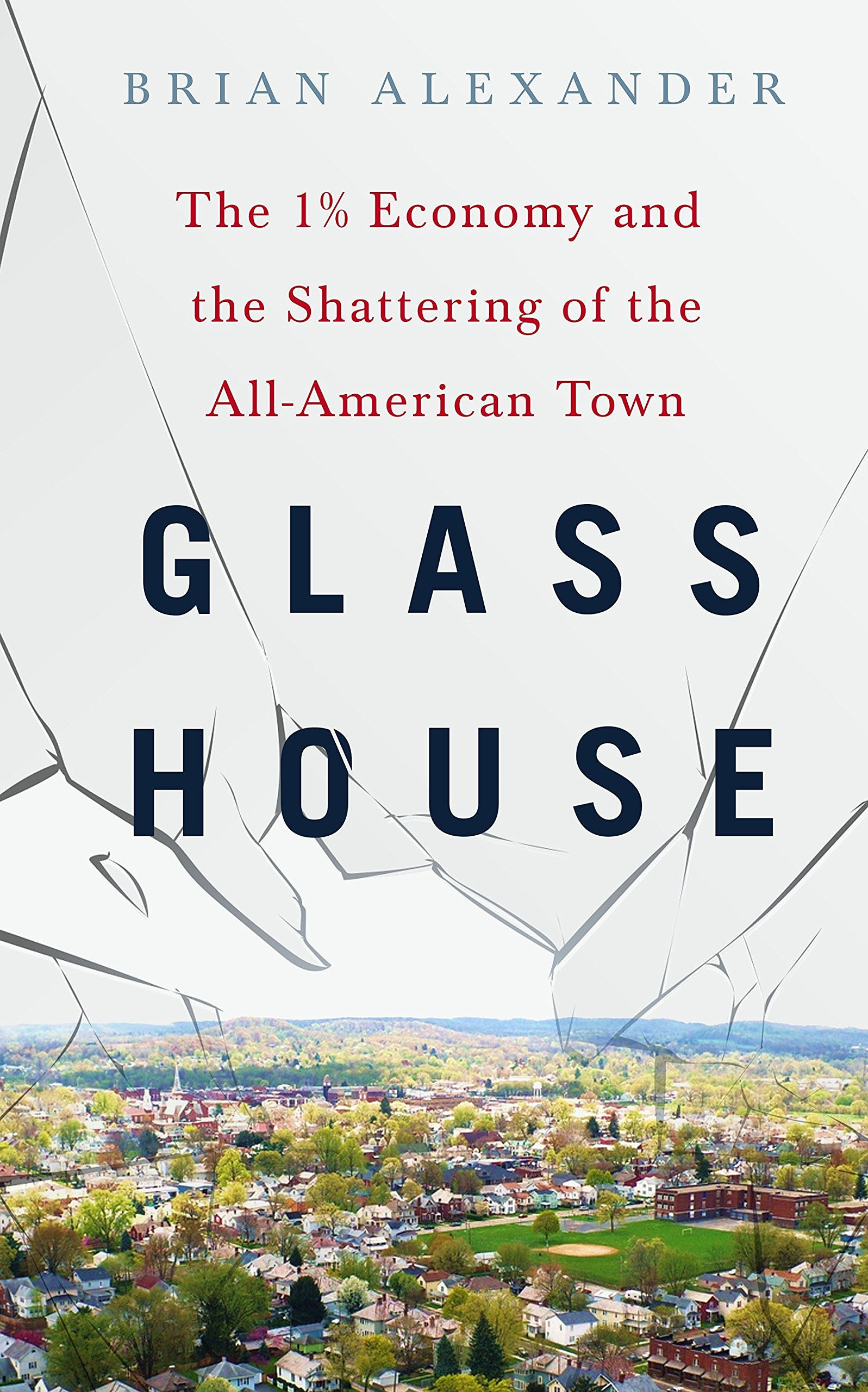 Glass House: The 1% Economy and the Shattering of the All-American Town:  Brian Alexander: 9781250085801: Amazon.com: Books