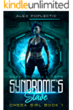 Syndrome's Slave : LITRPG Space Erotica: A Multiverse Story (Omega Girl Book 1)
