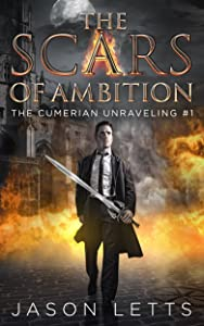 The Scars of Ambition (The Cumerian Unraveling #1)
