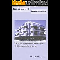 Construção Civil - Gerenciamento - O Engenheiro de Obra e o Fiscal de Obra