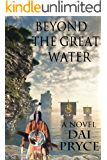 Beyond The Great Water: The Chronicles of Madoc, America's first Welshman (The Prince Madoc Trilogy Book 2)