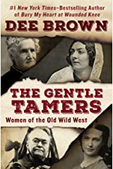 The Gentle Tamers: Women of the Old Wild West Kindle Edition