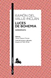 Luces de Bohemia: Esperpento. Edición de Alonso Zamora Vicente. Guía de lectura y glosario de Joaquín del Valle-Inclán: 5 (Clásica)