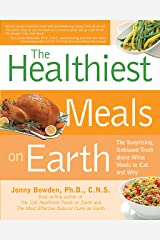 Healthiest Meals on Earth: The Surprising, Unbiased Truth About What Meals to Eat and Why Paperback