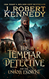 The Templar Detective and the Unholy Exorcist (The Templar Detective Thrillers Book 4)