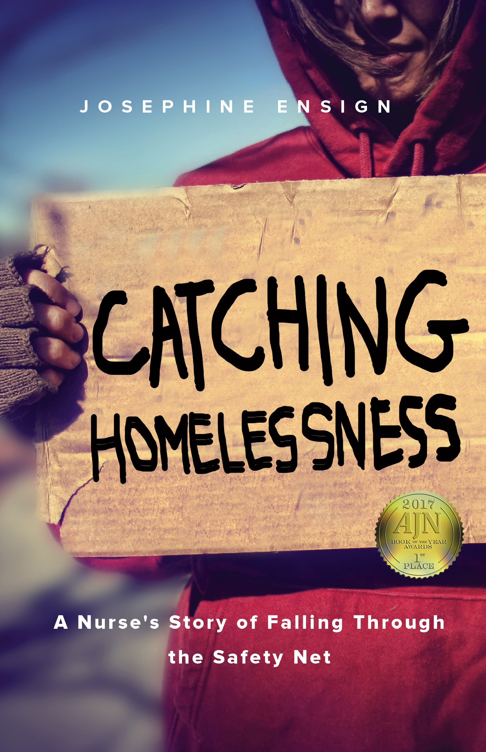 Catching homelessness a nurses story of falling through the catching homelessness a nurses story of falling through the safety net josephine ensign 9781631521171 amazon books fandeluxe Image collections