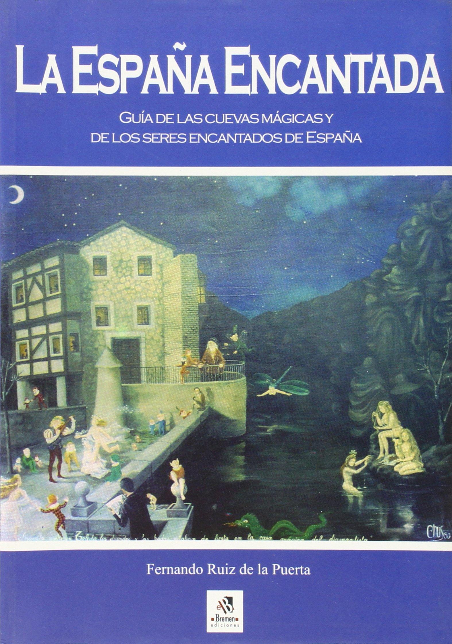 ESPAÑA ENCANTADA GUIA CUEVAS MAGICAS: Amazon.es: Ruiz De La Puerta, Fernando: Libros