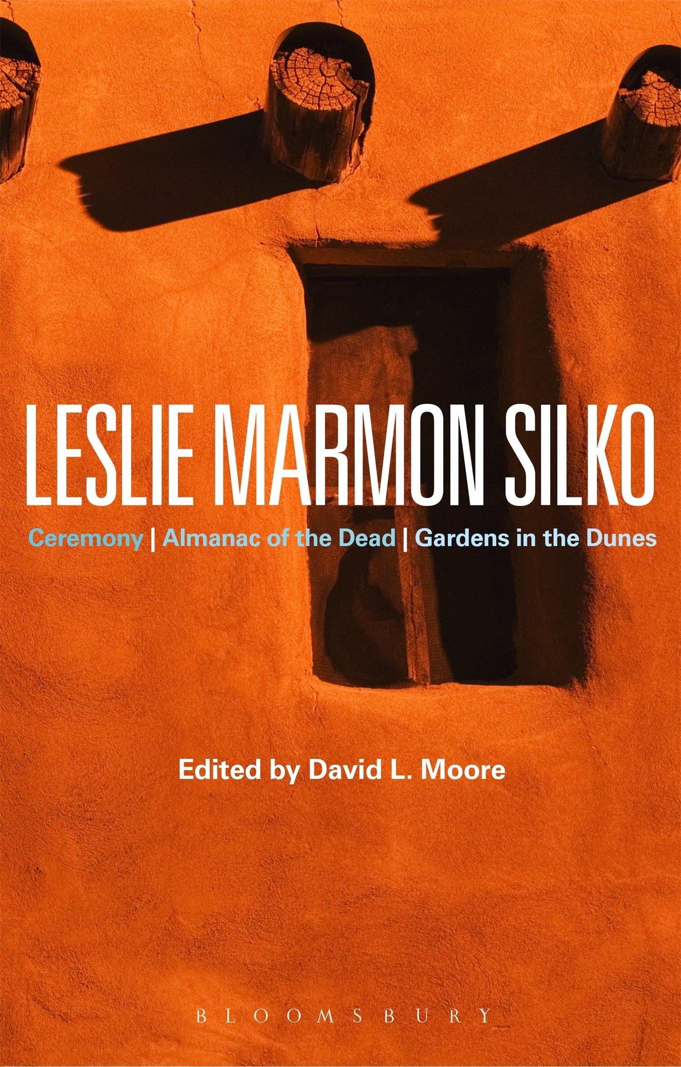 Leslie Marmon Silko  Ceremony Almanac Of The Dead Gardens In The Dunes  Bloomsbury Studies In Contemporary North American Fiction