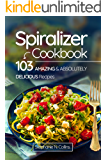 Spiralizer Cookbook: 103 Amazing and Absolutely Delicious Recipes