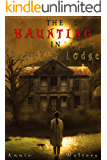The Haunting in Barry's Lodge: An Absolutely Spine-Chilling, Gripping Ghost Story And A Dark, Disturbing Psychological Thriller