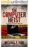 The Computer Heist (The Travelers Book 2): Fast paced hack novel of partners in crime: Computer Heist, Computer Crime, Con Artist.