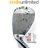 The Wedge Book: An Owner's Manual for Your Short Game
