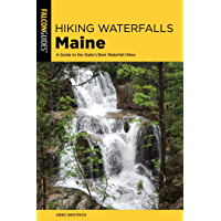 Hiking Waterfalls Maine: A Guide to the State's Best Waterfall Hikes (State Hiking Guides Series)