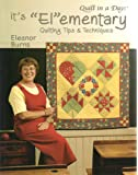 "It's ""El""ementary: Quilting Tips and Techniques (Quilt in a Day) (Quilt in a Day Series)"