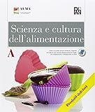 Scienza e cultura dell'alimentazione. Articolazione enogastronomia. Opzione prodotti dolciari artigianali e... Per gli Ist. professionali. Con espansione online