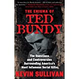 THE ENIGMA OF TED BUNDY: The Questions and Controversies Surrounding America's Most Infamous Serial Killer (English Edition)