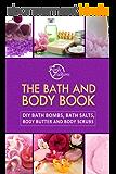The Bath and Body Book: DIY Bath Bombs, Bath Salts, Body Butter and Body Scrubs (English Edition)
